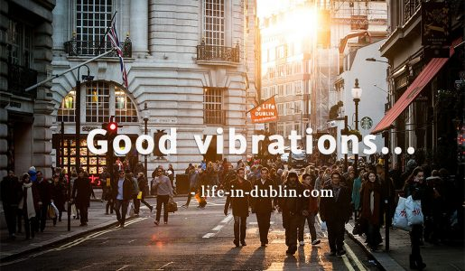 Good vibrations - Life in Dublin